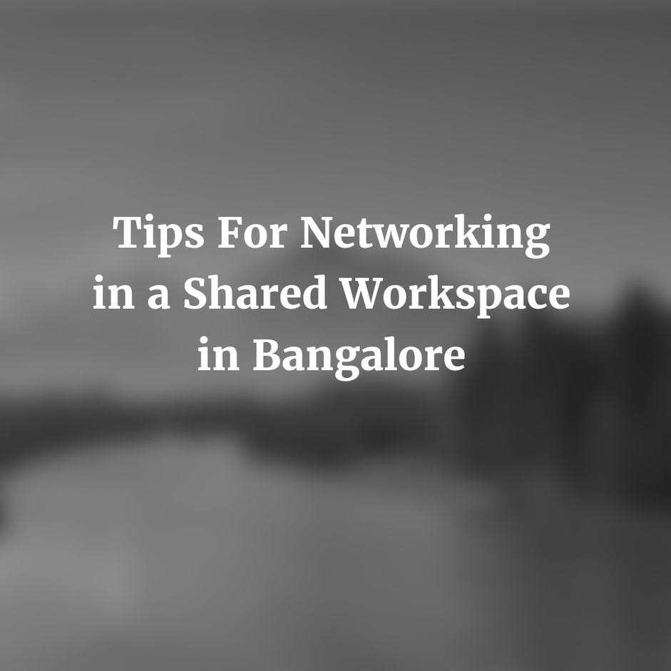 Tips for Networking in a shared workspace in Bangalore